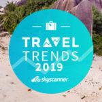 Skyscanner Travel Trends 2019: Dokąd będziemy podróżować w 2019 roku?
