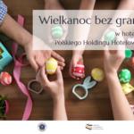 """""""Wielkanoc bez granic"""" w hotelach Polskiego Holdingu Hotelowego"""